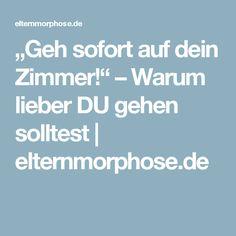 """""""Geh sofort auf dein Zimmer!"""" – Warum lieber DU gehen solltest   elternmorphose.de"""