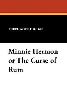 Minnie Hermon is a morality play novel of the temperance movement.