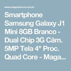 "Smartphone Samsung Galaxy J1 Mini 8GB Branco - Dual Chip 3G Câm. 5MP Tela 4"" Proc. Quad Core - Magazine 960com"