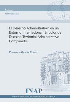 El derecho administrativo en un entorno internacional : estudios de derecho territorial administrativo comparado / Fernando García Rubio