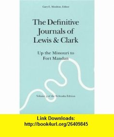 The Definitive Journals of Lewis and Clark, Vol 3 Up the Missouri to Fort Mandan (The Nebraska Edition, Vol 3) (9780803280106) Meriwether Lewis, William Clark, Gary E. Moulton , ISBN-10: 0803280106  , ISBN-13: 978-0803280106 ,  , tutorials , pdf , ebook , torrent , downloads , rapidshare , filesonic , hotfile , megaupload , fileserve