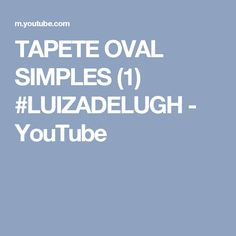 TAPETE OVAL SIMPLES (1) #LUIZADELUGH - YouTube