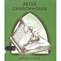 Peter Churchmouse,: Margot Austin (1941)  Just got my copy - I read this over and over when I was little.  It's still funny!