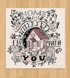 Home is Wherever I'm With You Print by Mike Lowery on Scoutmob Shoppe