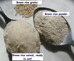 Homemade infant rice cereal ---- I loved this as a child still eat it as an adult. It's great with a little sugar and butter! You can use white rice as well.