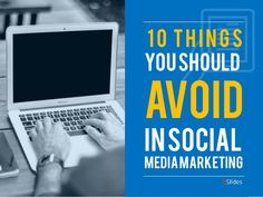 There things you should avoid doing in social media marketing. This short presentation will give you 10 of the most important ones. #socialmedia #presentation #slideshare
