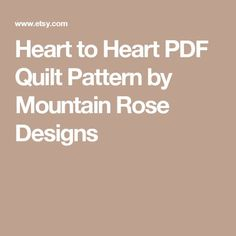 Heart to Heart PDF Quilt Pattern by Mountain Rose Designs