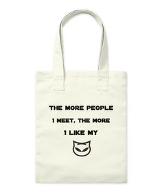 Discover The More People I Meet T-Shirt, a custom product made just for you by Teespring. - The More People I Meet, The More I Like My Cute Tshirts, Funny Cute, Like Me, Reusable Tote Bags, Just For You, Meet, People, T Shirt, Tee Shirt