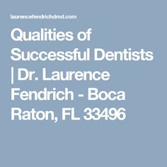 Qualities of Successful Dentists | Dr. Laurence Fendrich - Boca Raton, FL 33496