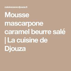 Mousse mascarpone caramel beurre salé   La cuisine de Djouza