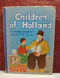 Children of Holland Kathryn Heisenfelt Charlotte Stone 1934 Hardcover Illustrate