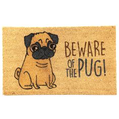 Coir Door Mat - Beware of the Pug Decorate your home with the newest selection of Natural Coir Door Mats. Featured in various messages/designs from a little pug to awesome owls. Raza Pug, Pugs And Kisses, Pug Art, Black Pug, Cute Pugs, Pug Love, Funny Dogs, Best Dogs, Dog Lovers