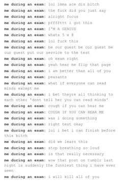 I think 75% of these things during every test