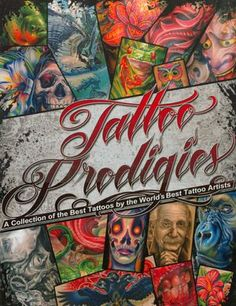 Tattoo Prodigies: A Collection of the Best Tattoos by the World's Best Tattoo Artists