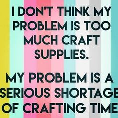 Dang work,grocery shopping,housework,etc,etc. Sewing Humor, Knitting Humor, Crochet Humor, Best Quotes, Funny Quotes, Life Quotes, Craft Room Signs, Quilting Quotes, Crochet Throws