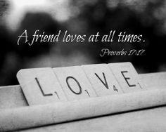 A Friend Loves At All Times this is the way you can tell their a true friend and don't let them go because it's one in a lifetime you meant someone who is true. Hold on to them. :) #friendsforever #friends
