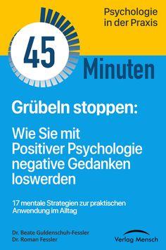 Lernen Sie in 45 Minuten siebzehn mentale Strategien kennen, die Ihnen helfen mit negativen Gedanken umzugehen und das Grübeln zu stoppen. Logos, Positive Psychology, Negative Thoughts, Knowledge, Studying, Tips, Logo