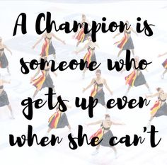 """A champion is someone who gets up ever when she can't"""