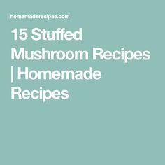 15 Stuffed Mushroom Recipes | Homemade Recipes