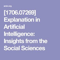 [1706.07269] Explanation in Artificial Intelligence: Insights from the Social   Sciences