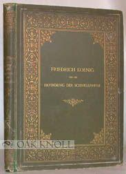 FRIEDRICH KOENIG UND DIE ERFINDUNG DER SCHNELLPRESSE EIN BIOGRAPHISCHES DENTMAL. Theodor Goebel.