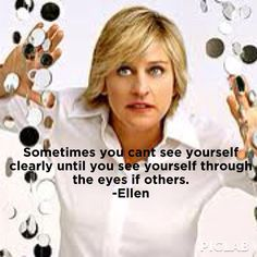 You can't see yourself clearly until you see yourself through the lives of others. Ellen Quotes, The Lives Of Others, Ellen Degeneres, Role Models, Inspire, People, Photos, Templates, People Illustration