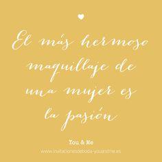 El más hermoso maquillaje de una mujer es la pasión http://www.invitacionesdeboda-youandme.es/