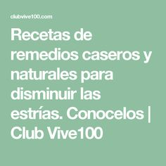 Recetas de remedios caseros y naturales para disminuir las estrías. Conocelos | Club Vive100