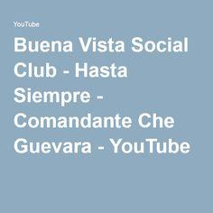 Buena Vista Social Club - Hasta Siempre - Comandante Che Guevara - YouTube