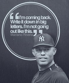 Mariano in 2012 after his knee injury- hearing this one quote come out of his mouth made me cry like a baby
