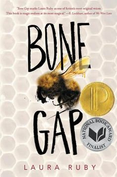 Bone Gap by Laura Ruby. Michael L. Printz Award 2016. Bone Gapis the story of Roza, a beautiful girl who is taken from a quiet midwestern town and imprisoned by a mysterious man, and Finn, the only witness, who cannot forgive himself for being unable to identify her kidnapper. As we follow them through their melancholy pasts, their terrifying presents, their uncertain futures, acclaimed author Laura Ruby weaves a heartbreaking tale of love and loss, magic and mystery, regret and forgiveness.