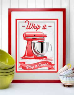 Whip it, Whip it Good -KitchenAid  Mixer, Print,   need one of these for the kitchen