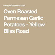 Oven Roasted Parmesan Garlic Potatoes - Yellow Bliss Road