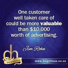 Once customer well taken care of could be more valuable than $10,000 worth of advertising. - Jim Rohn Advertising Quotes, Marketing Quotes, Marketing And Advertising, Business Advice, Business Quotes, Jim Rohn, Wellness