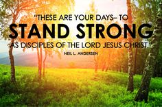 Don't let the whirlwinds drag you down. These are your days—to stand strong as disciples of the Lord Jesus Christ - Neil L. Andersen