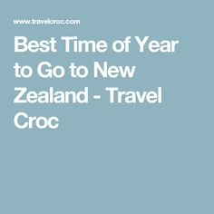 Best Time of Year to Go to New Zealand - Travel Croc