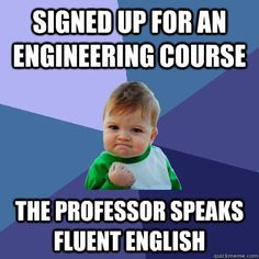 Signed up for an engineering course  the professor speaks fluent English