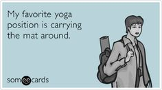 My favorite yoga position is carrying the mat around.
