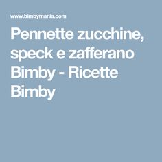 Pennette zucchine, speck e zafferano Bimby - Ricette Bimby