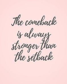 The comeback is always stronger than the setback