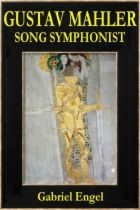 """Free Download. Mahler Biography - """"Gustav Mahler, Song Symphonist"""" (Epub and HTML) - The Wagnerian"""