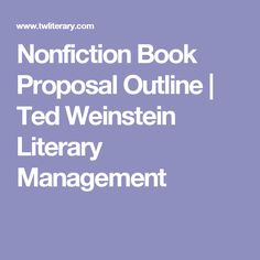 Nonfiction Book Proposal Outline | Ted Weinstein Literary Management