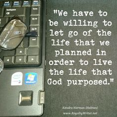 Kendra Norman quote, Let go and let God, Life of purpose, Purpose quote