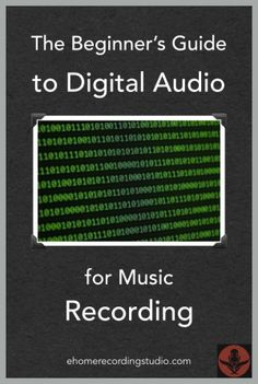 The Beginner's Guide to Digital Audio for Music Recording http://ehomerecordingstudio.com/digital-audio/