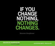 If you change nothing, nothing changes.