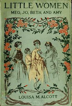 Little Women by Louisa May Alcott I read this book in the 4th grade.  It has remained a favorite of mine throughout the years.  Louisa May Alcott was a great author, with strong family values.