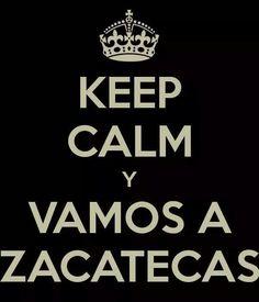 Keep Calm y Vamos a Zacatecas!