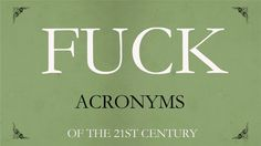 FUCK!! 21st Century Acronyms - MUST WATCH  FUCK. A combination of letters that combined, can cause outrage,scandal, embarrassment, or instant relief.   Book trailer and marketing http://www.crimsonriverproductions.com http://youtu.be/aNmc10kY1Vs http://www.youtube.com/user/CRIMSONBOOKTRAILERS