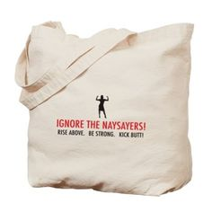 Ignore The Naysayers Tote Bag
