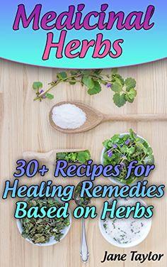 Medicinal Herbs: 30+ Recipes for Healing Remedies Based on Herbs: (Herbal Medicine, Homemade Remedies), http://www.amazon.com/gp/product/B0767LBVVQ/ref=cm_sw_r_pi_eb_22d3zb19DJPMK